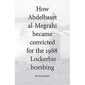 Hoe Abdelbaset al-Megrahi werd veroordeeld voor de Lockerbie Bombardementen