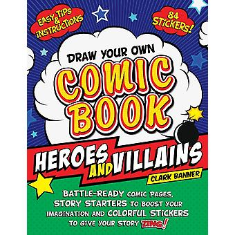 Draw Your Own Comic Book Heroes and Villains by Banner & Clark
