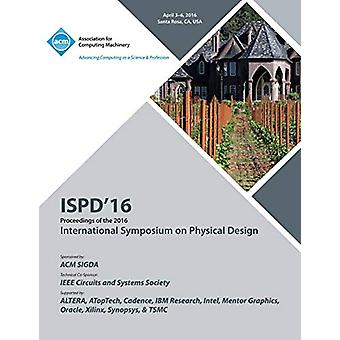 ISPD 16 2016 Symposium On Physical Design by Ispd 16 Conference Commi