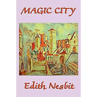 The Magic City by Edith Nesbit - 9781617200892 Book