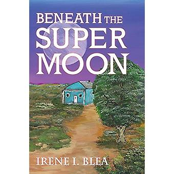 Beneath the Super Moon by Irene I Blea - 9781684189021 Book