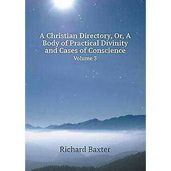 A Christian Directory - Or - a Body of Practical Divinity and Cases o