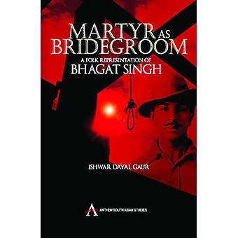 Martyr as Bridegroom - A Folk Representation of Bhagat Singh by Ishwar