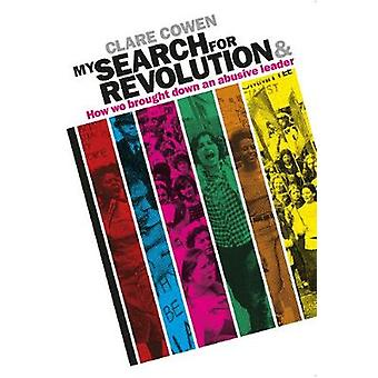 My Search for Revolution  How we brought down an abusive leader