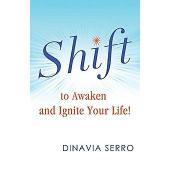 Shift to Awaken and Ignite Your Life! by Dinavia Serro - 978069270924