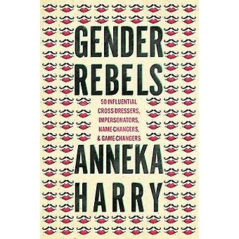 Gender Rebels 50 Influential CrossDressers Impersonators NameChangers and GameChangers