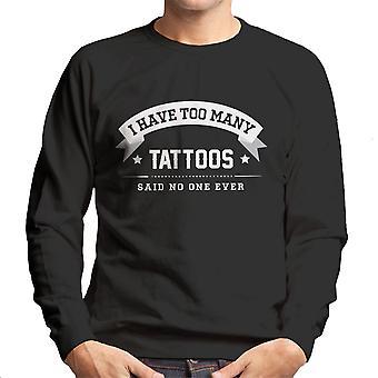 Ich habe zu viele Tattoos sagte nicht ein immer Herren Sweatshirt