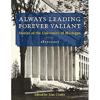 Always Leading - Forever Valiant - Stories of the University of Michig