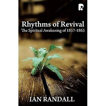 Rhythms of Revival - The Spiritual Awakening of 1857-1863 by Ian M. Ra
