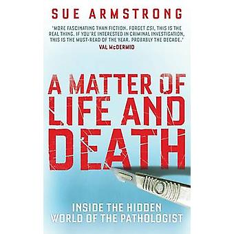 A Matter of Life and Death - Inside the Hidden World of the Pathologis