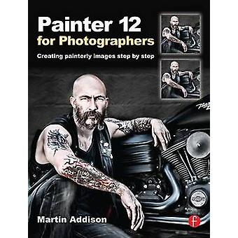 Painter 12 for Photographers - Creating Painterly Images Step by Step