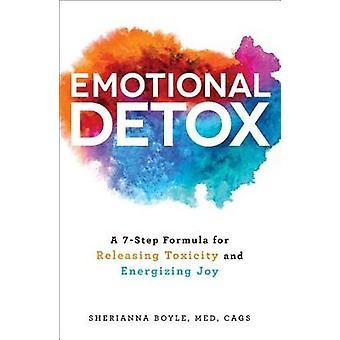 感情デトックス - 毒性を解放し、シェールによって喜びを活性化する 7 つのステップ