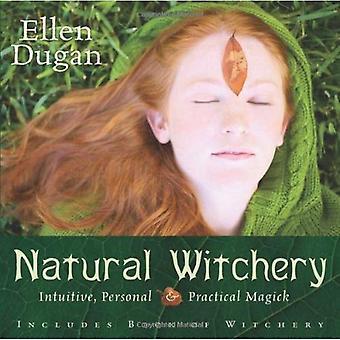 Natuurlijke Witchery: Intuïtieve, persoonlijke & praktische Magick: intuïtieve, persoonlijke en praktische Magick