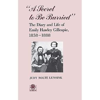 A Secret to Be Burried : The Diary and Life of Emily Hawley Gillespie, 1858-1888