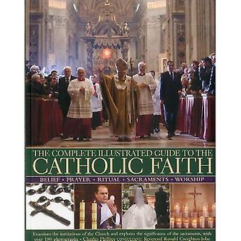 De Complete geïllustreerde gids voor het katholieke geloof: onderzoekt de instellingen van de kerk en verkent de betekenis van de sacramenten, met Oner 180 foto's