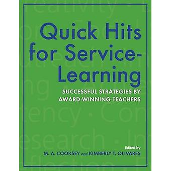 Quick Hits for ServiceLearning Successful Strategies by AwardWinning Teachers by Cooksey & M. A.