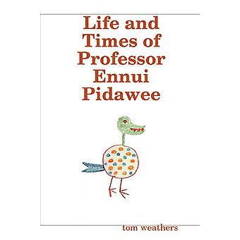 Life and Times of Professor Ennui Pidawee by Weathers & Tom