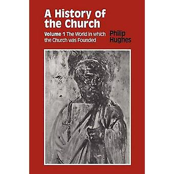 Geschiedenis van de kerk deel 1 de wereld waarin de kerk door Hughes & Philip & enz gesticht