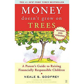 Money Doesnt Grow on Trees A Parents Guide to Raising Financially Responsible Children by Godfrey & Neale S.