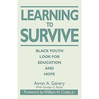 Learning to Survive Black Youth Look for Education and Hope by Gentry & Atron A.