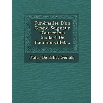 Funrailles Dun Grand Seigneur Dautrefois oudart De Bournonville.... by Jules De Saint Genois