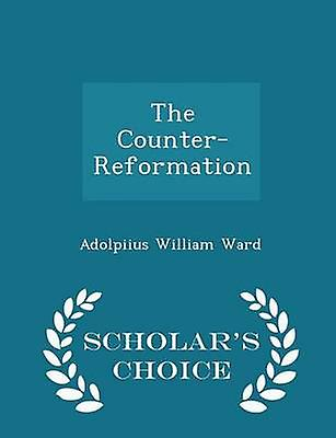 The CounterReformation  Scholars Choice Edition by Ward & Adolpiius William