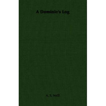 A Dominies Log by Neill & A. S.