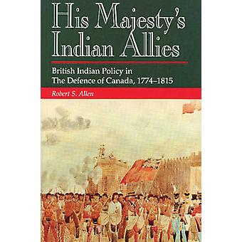 His Majestys Indian Allies by Robert S. Allen
