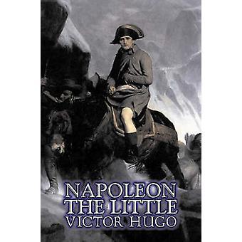 Napoleon den lilla av Victor Hugo Fiction Action äventyr klassiker litterära av Hugo & Victor