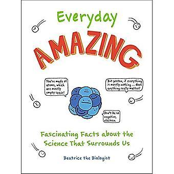 Alledaagse Amazing: fascinerende feiten over de wetenschap die ons omringt
