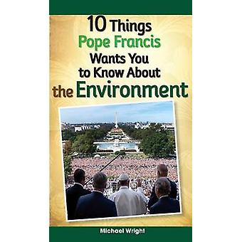10 Things Pope Francis Wants You to Know about the Environment by Mic