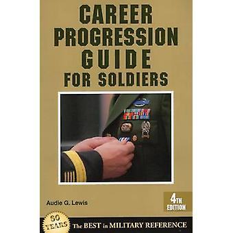 Career Progression Guide for Soldiers - 4th Edition by Audie G. Lewis