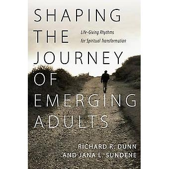 Shaping the Journey of Emerging Adults - Life-Giving Rhythms for Spiri