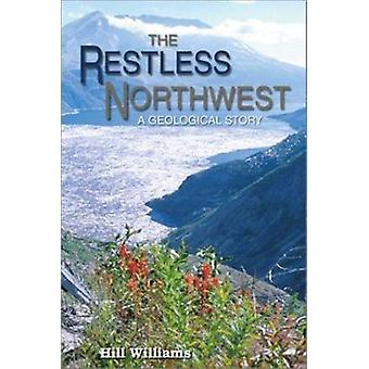 The Restless Northwest - A Geological Story by Hill Williams - 9780874