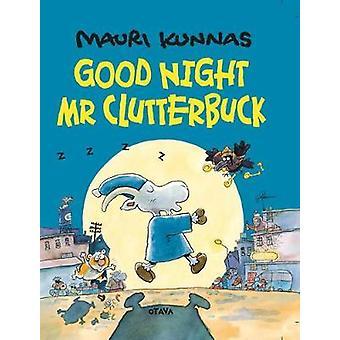 Goodnight - Mr. Clutterbuck by Mauri Kunnas - 9780914671763 Book