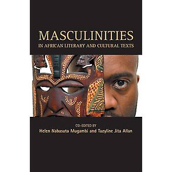 Masculinities In African Cultural Texts by Helen N. Mugambi - 9780955