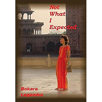Not What I Expected by Bokara Legendre - 9781504373418 Book