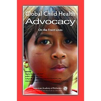 Global Child Health Advocacy - On the Front Lines by Stephen Berman -