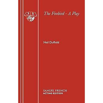 The Firebird  A Play by Duffield & Neil