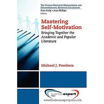 Mastering SelfMotivation Bringing Together the Academic and Popular Literature by Provitera & Michael