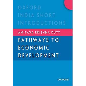 Pathways to Economic Development by Amitava Krishna Dutt - 9780198075