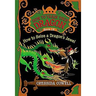 How to Train Your Dragon - How to Seize a Dragon's Jewel by Cressida C