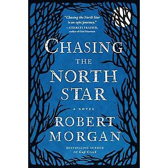 Chasing the North Star by Robert Morgan - 9781616206451 Book