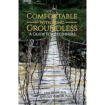 Comfortable With Being Groundless - A Guide For Beginners by Leni De M