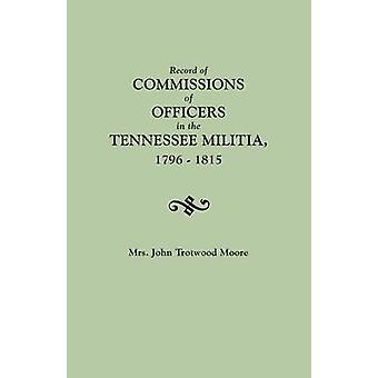Record of Commissions of Officers in the Tennessee Militia 17961815 by Moore & Mary Brown Daniel