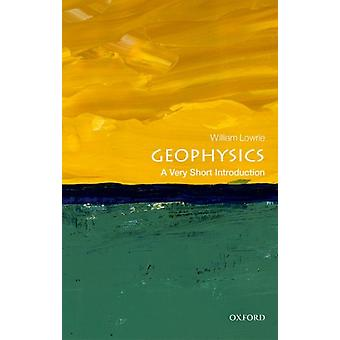 Geophysics A Very Short Introduction by William Lowri