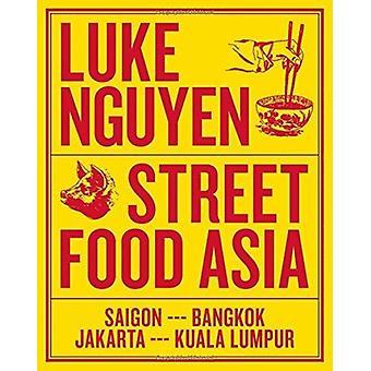 Luke Nguyens Street Food Asia by Luke Nguyen