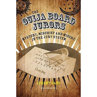 The Ouija Board Jurors Mystery Mischief and Misery in the Jury System by Gans & Jeremy