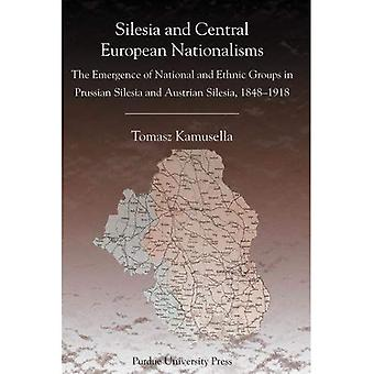 Silesia And Central European Nationalisms: The Emergence of National And Ethnic Groups in Prussian Silesia And Austrian Silesia