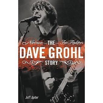 Dave Grohl Story Nirvana Foo Fighters door Apter & Jeff